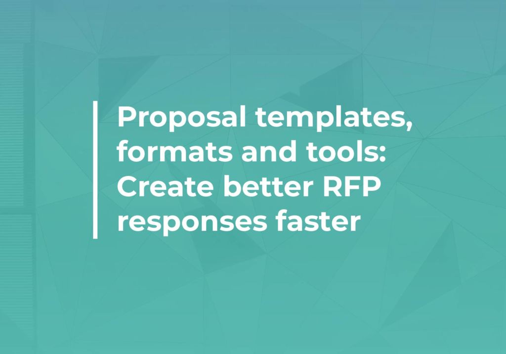 Proposal templates, formats and tools: Create better RFP responses faster