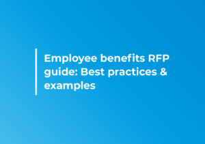 Employee benefits RFP guide: Best practices and examples